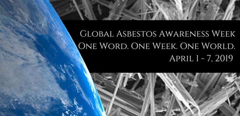 Global Asbestos Awareness Week April 1 – 7, 2019